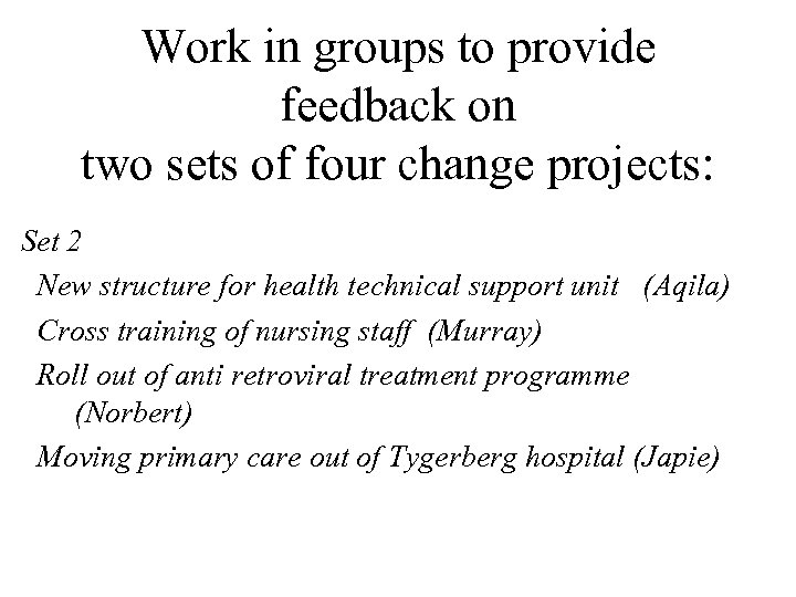 Work in groups to provide feedback on two sets of four change projects: Set