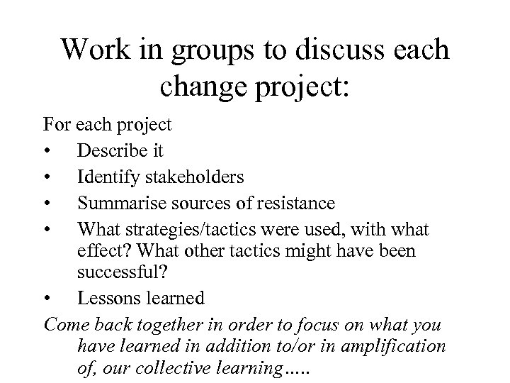 Work in groups to discuss each change project: For each project • Describe it