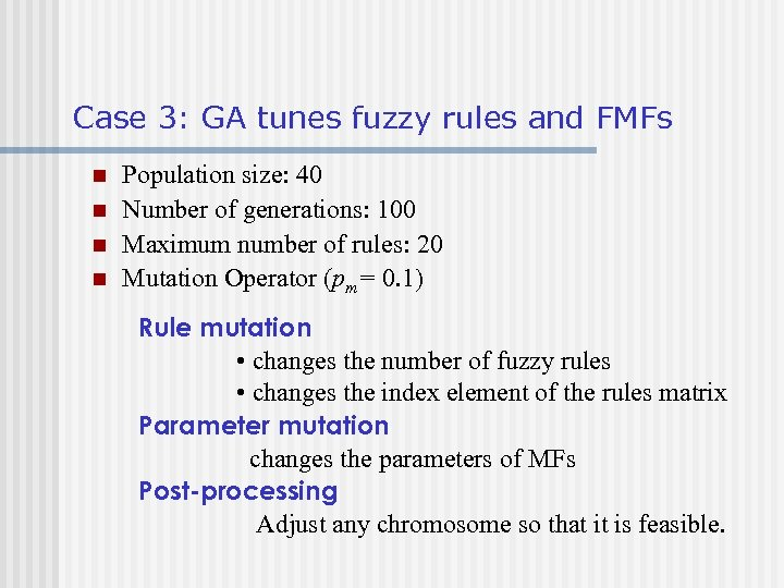 Case 3: GA tunes fuzzy rules and FMFs n n Population size: 40 Number
