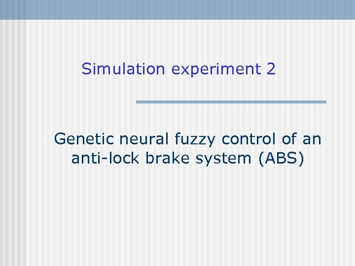 Simulation experiment 2 Genetic neural fuzzy control of an anti-lock brake system (ABS)