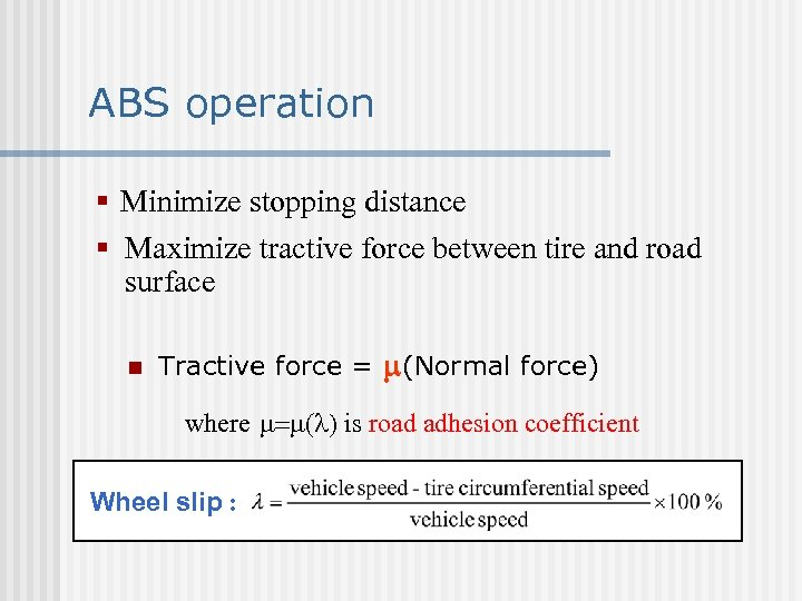 ABS operation § Minimize stopping distance § Maximize tractive force between tire and road