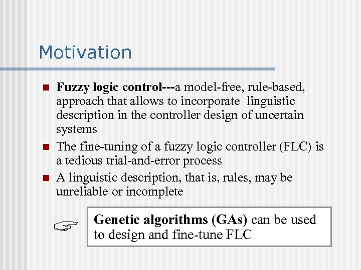 Motivation n Fuzzy logic control---a model-free, rule-based, approach that allows to incorporate linguistic description