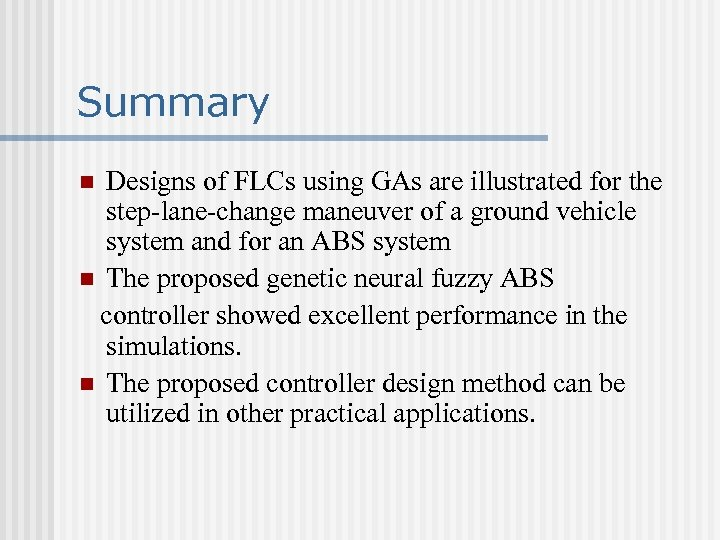 Summary Designs of FLCs using GAs are illustrated for the step-lane-change maneuver of a