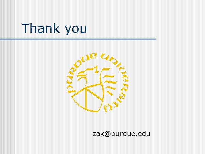 Thank you zak@purdue. edu