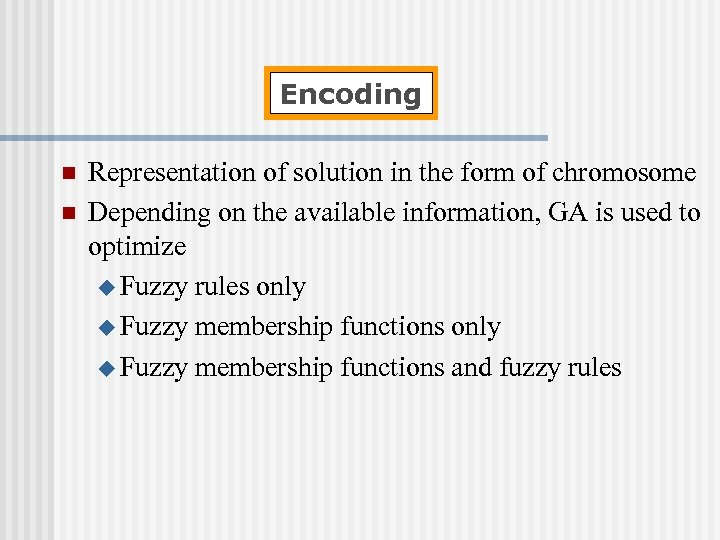 Encoding n n Representation of solution in the form of chromosome Depending on the