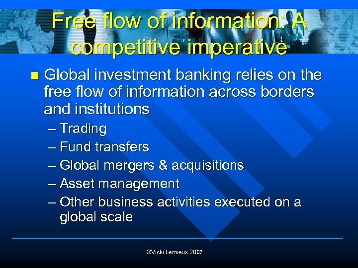 Free flow of information: A competitive imperative n Global investment banking relies on the