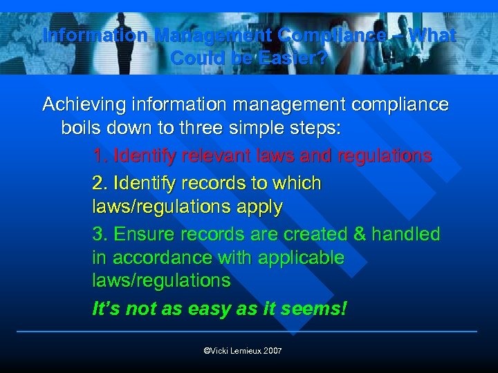 Information Management Compliance – What Could be Easier? Achieving information management compliance boils down