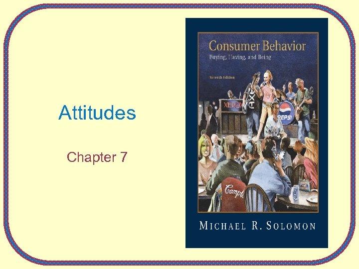 Attitudes Chapter 7