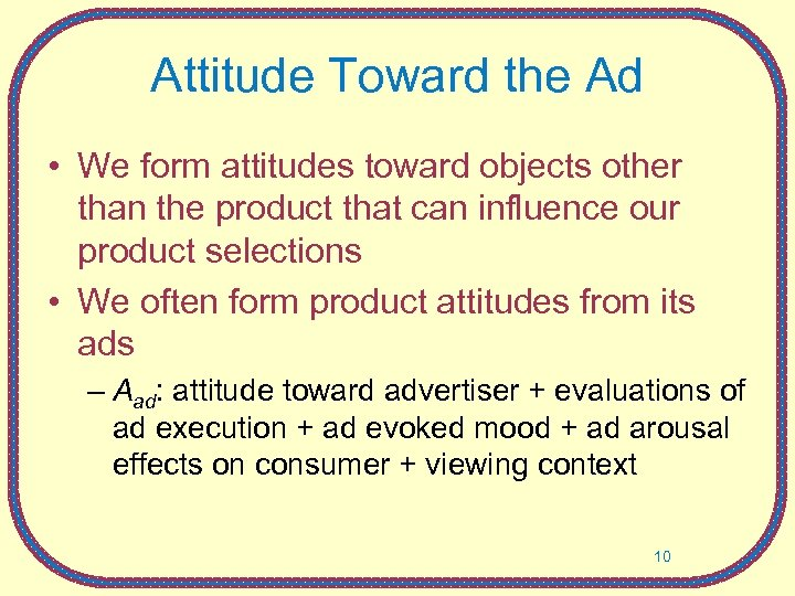 Attitude Toward the Ad • We form attitudes toward objects other than the product