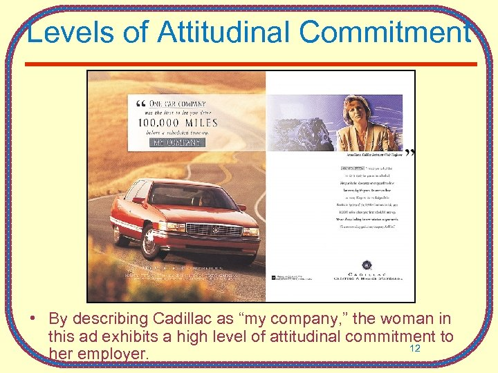 "Levels of Attitudinal Commitment • By describing Cadillac as ""my company, "" the woman"