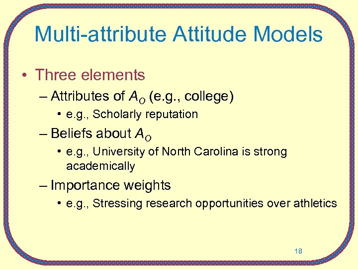 Multi-attribute Attitude Models • Three elements – Attributes of AO (e. g. , college)