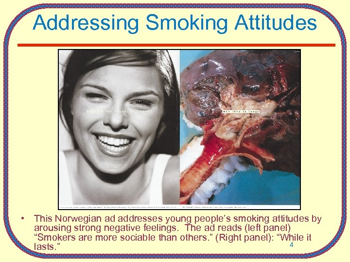 Addressing Smoking Attitudes • This Norwegian ad addresses young people's smoking attitudes by arousing