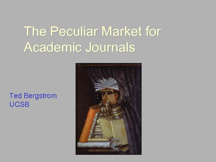 The Peculiar Market for Academic Journals Ted Bergstrom UCSB