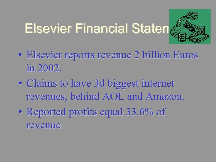 Elsevier Financial Statement • Elsevier reports revenue 2 billion Euros in 2002. • Claims
