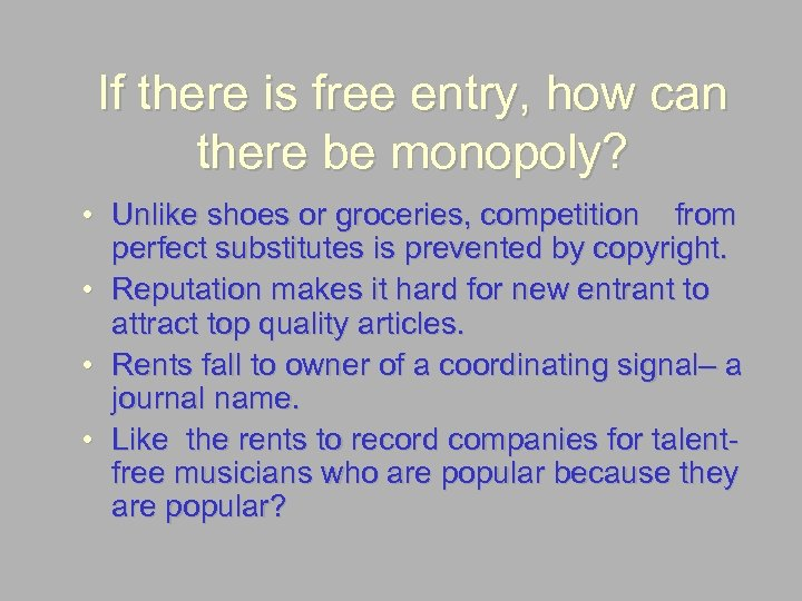 If there is free entry, how can there be monopoly? • Unlike shoes or