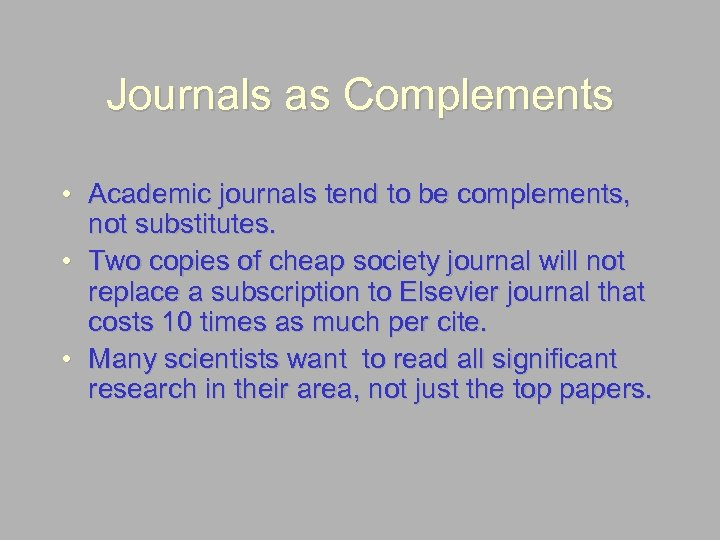 Journals as Complements • Academic journals tend to be complements, not substitutes. • Two