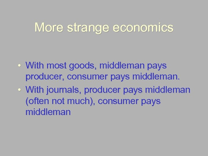 More strange economics • With most goods, middleman pays producer, consumer pays middleman. •