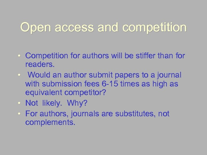 Open access and competition • Competition for authors will be stiffer than for readers.