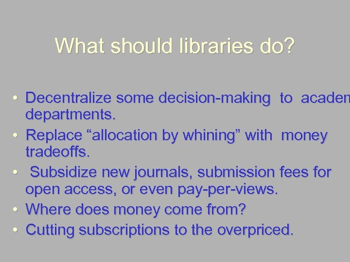 "What should libraries do? • Decentralize some decision-making to academ departments. • Replace ""allocation"