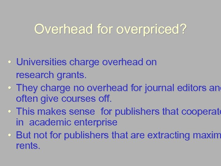 Overhead for overpriced? • Universities charge overhead on research grants. • They charge no