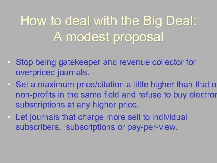 How to deal with the Big Deal: A modest proposal • Stop being gatekeeper