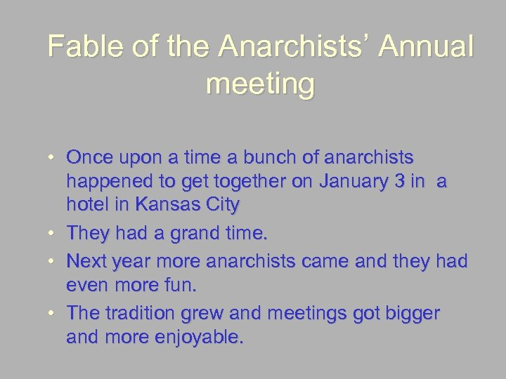 Fable of the Anarchists' Annual meeting • Once upon a time a bunch of