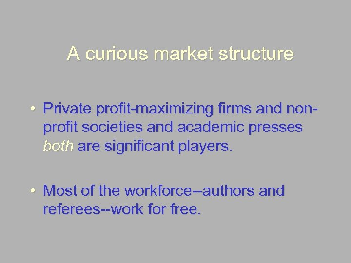 A curious market structure • Private profit-maximizing firms and nonprofit societies and academic presses