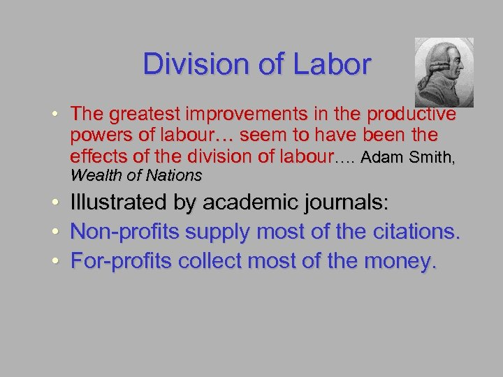 Division of Labor • The greatest improvements in the productive powers of labour… seem
