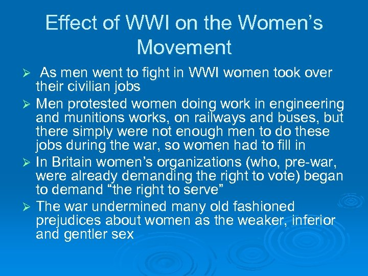 Effect of WWI on the Women's Movement As men went to fight in WWI