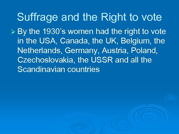 Suffrage and the Right to vote Ø By the 1930's women had the right