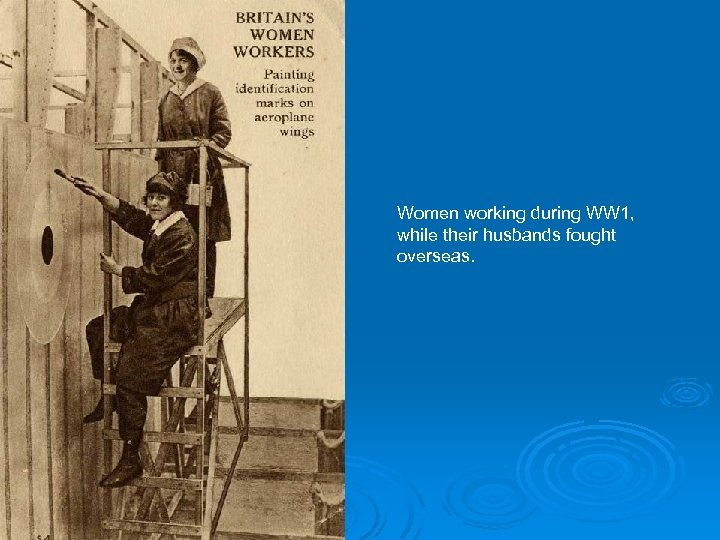 Women working during WW 1, while their husbands fought overseas.