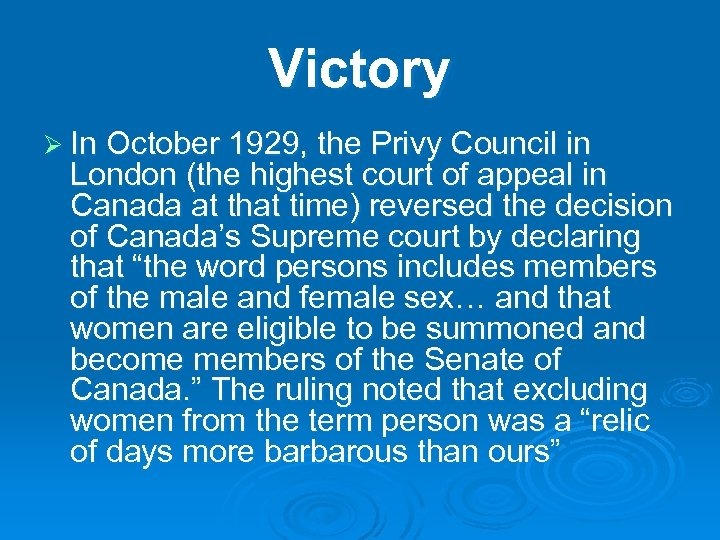 Victory Ø In October 1929, the Privy Council in London (the highest court of