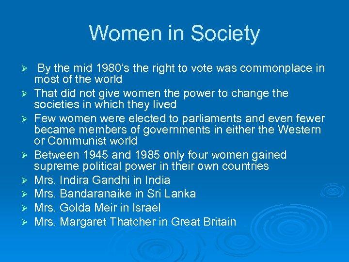 Women in Society Ø Ø Ø Ø By the mid 1980's the right to