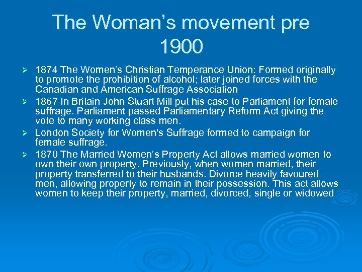 The Woman's movement pre 1900 Ø Ø 1874 The Women's Christian Temperance Union: Formed