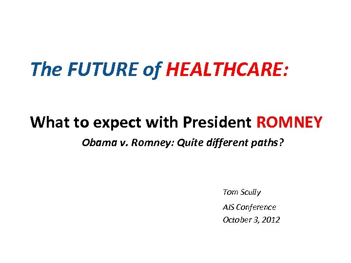 The FUTURE of HEALTHCARE: What to expect with President ROMNEY Obama v. Romney: Quite
