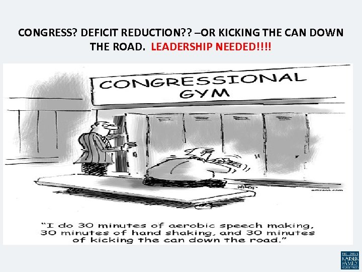 CONGRESS? DEFICIT REDUCTION? ? –OR KICKING THE CAN DOWN THE ROAD. LEADERSHIP NEEDED!!!!