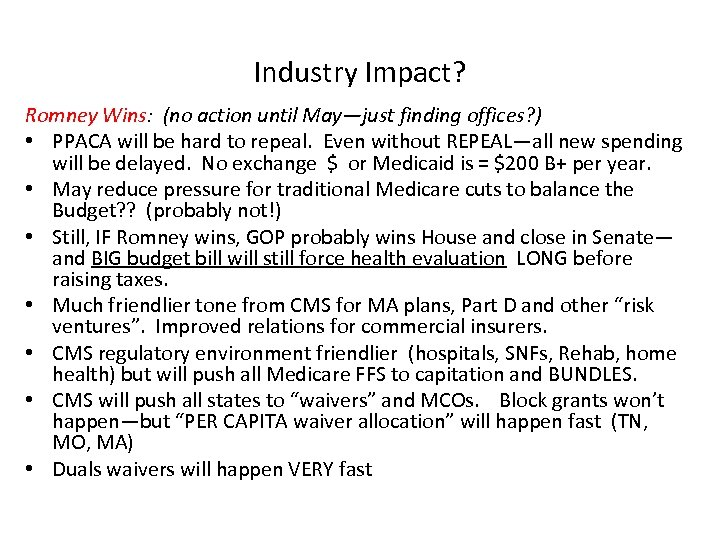 Industry Impact? Romney Wins: (no action until May—just finding offices? ) • PPACA will