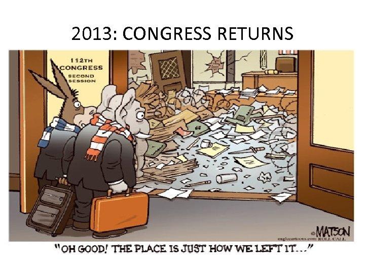 2013: CONGRESS RETURNS