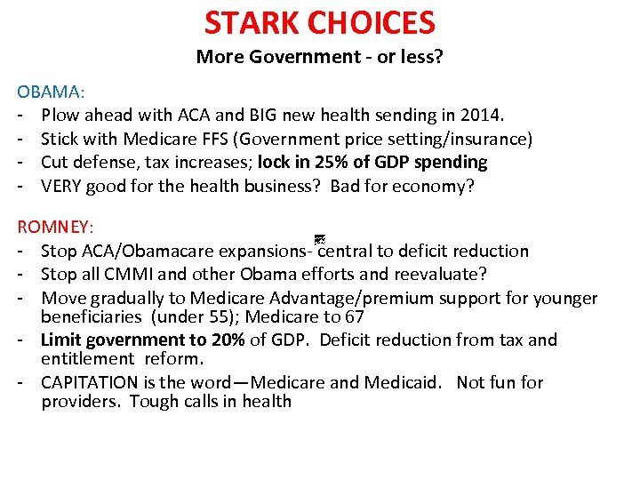 STARK CHOICES More Government - or less? OBAMA: - Plow ahead with ACA and