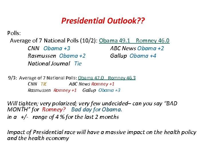 Presidential Outlook? ? Polls: Average of 7 National Polls (10/2): Obama 49. 1 Romney