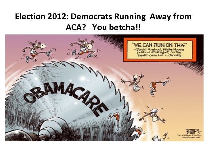 Election 2012: Democrats Running Away from ACA? You betcha!!