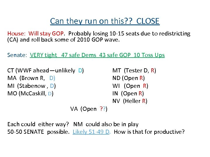 Can they run on this? ? CLOSE House: Will stay GOP. Probably losing 10