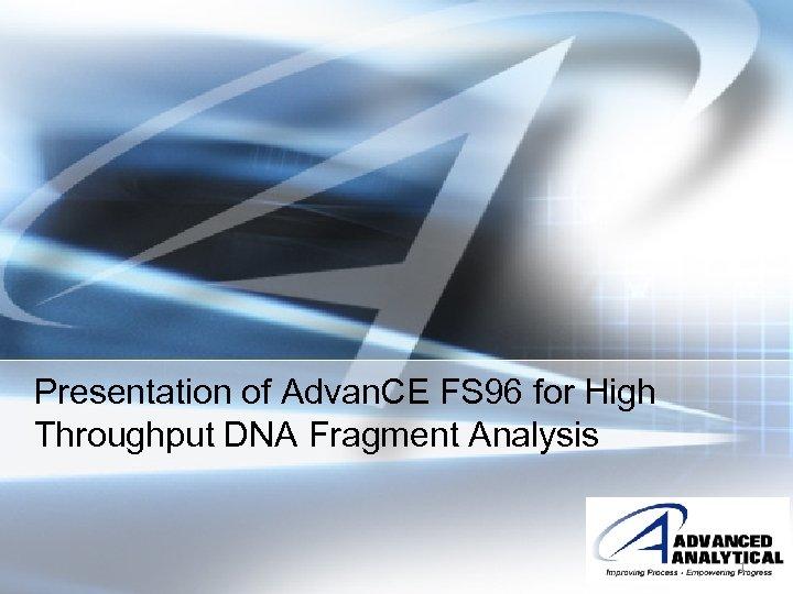 Presentation of Advan. CE FS 96 for High Throughput DNA Fragment Analysis 1