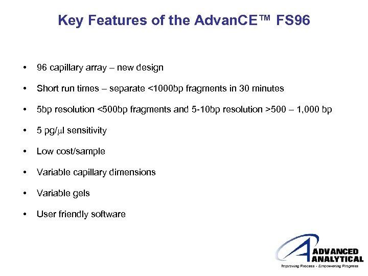Key Features of the Advan. CE™ FS 96 • 96 capillary array – new