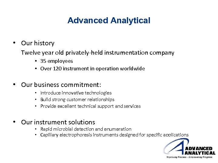 Advanced Analytical • Our history Twelve year old privately-held instrumentation company • 35 employees