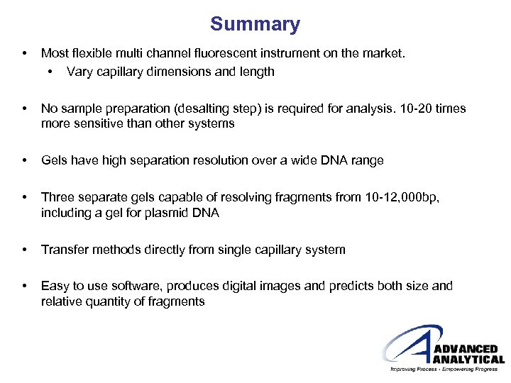 Summary • Most flexible multi channel fluorescent instrument on the market. • Vary capillary