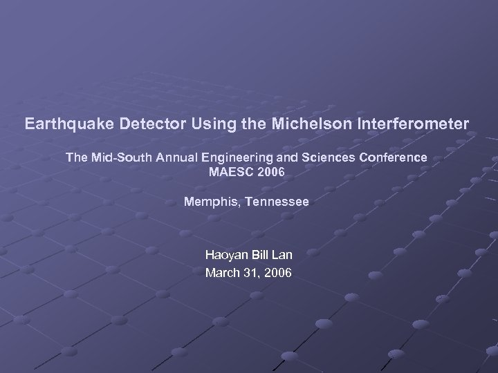 Earthquake Detector Using the Michelson Interferometer The Mid-South Annual Engineering and Sciences Conference MAESC