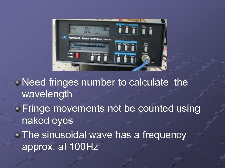 Need fringes number to calculate the wavelength Fringe movements not be counted using naked