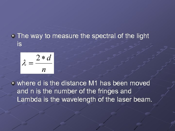The way to measure the spectral of the light is where d is the