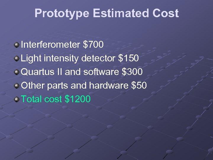 Prototype Estimated Cost Interferometer $700 Light intensity detector $150 Quartus II and software $300